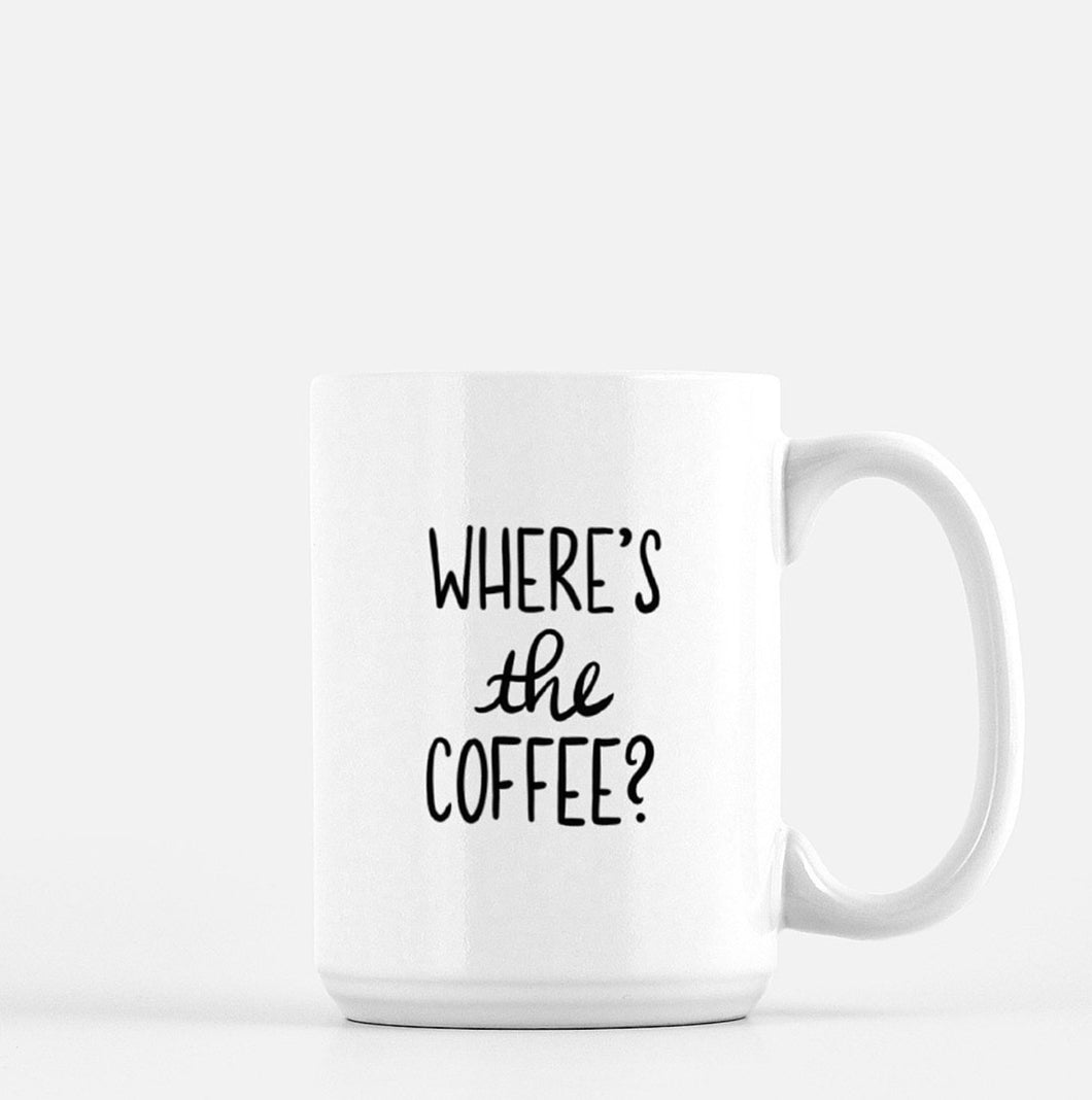 Where's the Coffee - Ceramic Mug