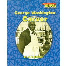 Scholastic News Nonfiction Readers-Biographies: George Washington Carver