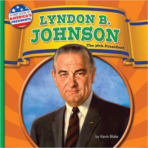 Lyndon B. Johnson: The 36th President (A First Look at America's Presidents)