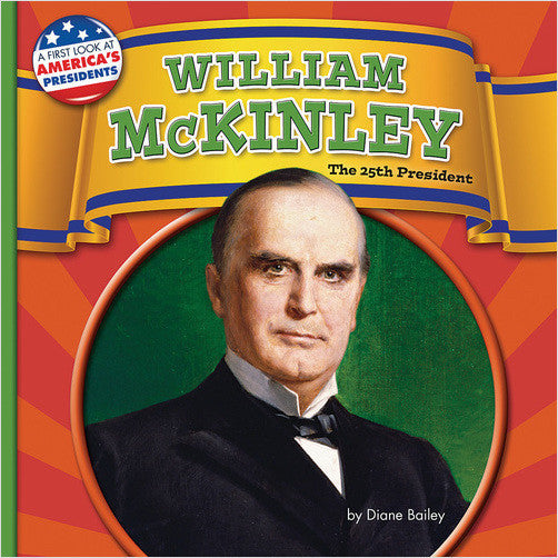 William McKinley: The 25th President (A First Look at America's Presidents)