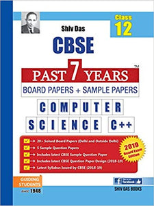 Shiv Das CBSE Class 12 Computer Science C++ Past 7 Years Board Papers and Sample Papers for session 2018 - 2019 (English, Paperback, Panel of Experts)