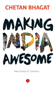 Making India Awesome: New Essays and Columns, Chetan Bhagat