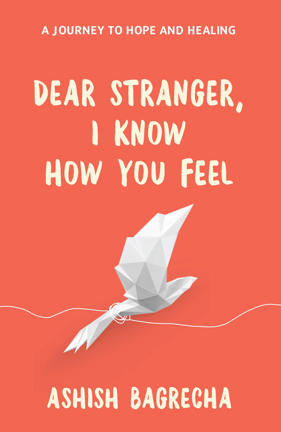 Dear Stranger, I Know How You Feel - Ashish Bagrecha