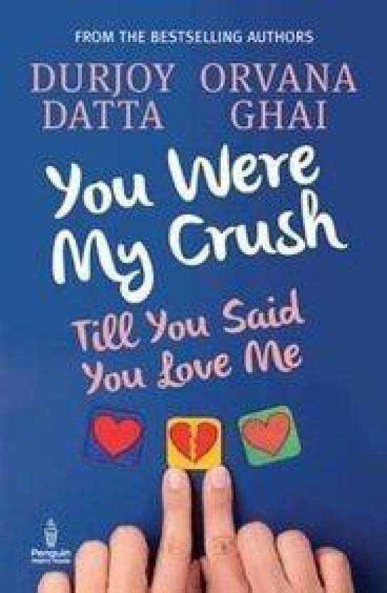 PMR: You Were My Crush.. Till You Said You Love me Durjoy Datta