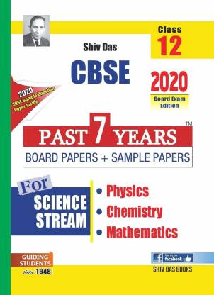 Shiv Das CBSE Class 12 Past 7 Years Board and Sample Papers Science Stream: Physics, Chemistry, Maths (2020 Exams)