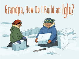 Grandpa, How Do I Build an Iglu?