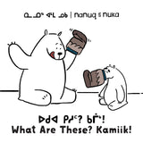 Nanuq and Nuka: What Are These? Kamiik!