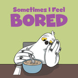 Sometimes I Feel Bored