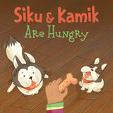 Siku & Kamik Are Hungry