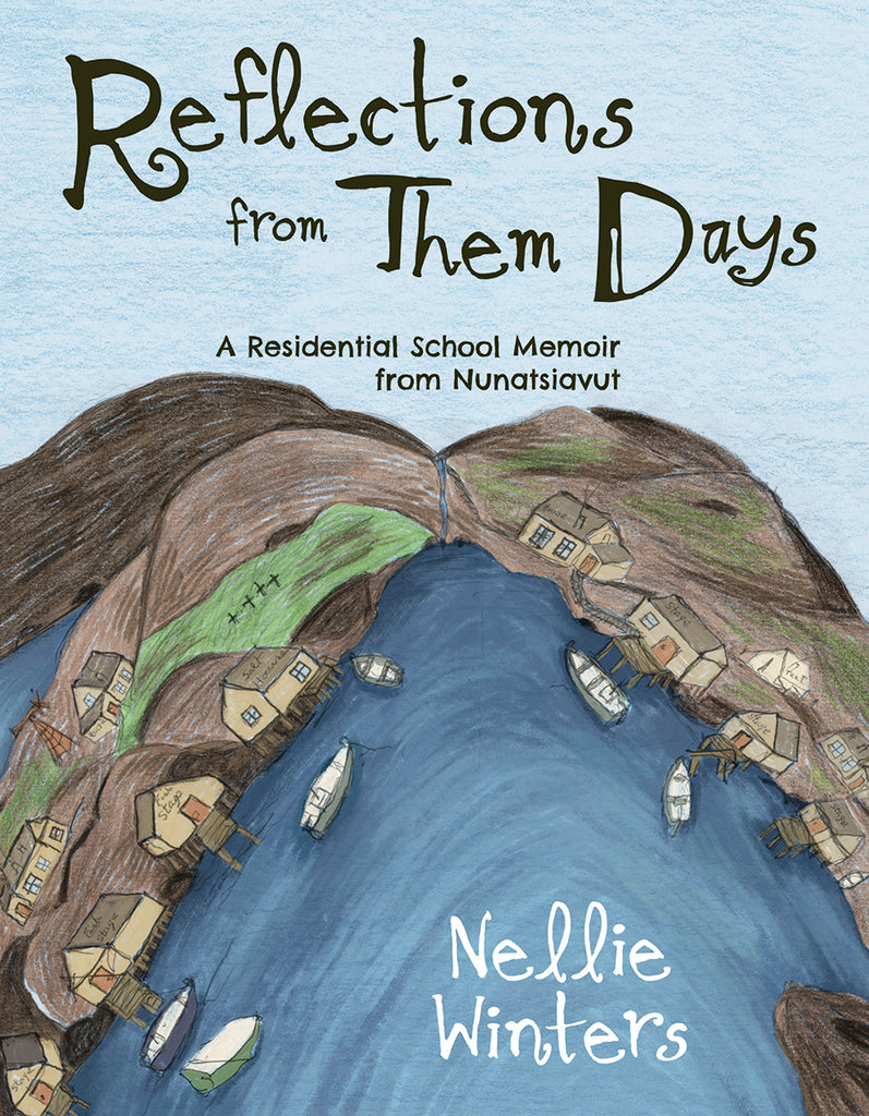 Reflections from Them Days: A Residential School Memoir from Nunatsiavut