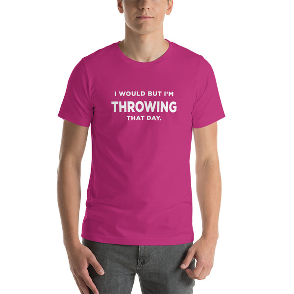 Men's I Would But I'm Throwing That Day T-Shirt