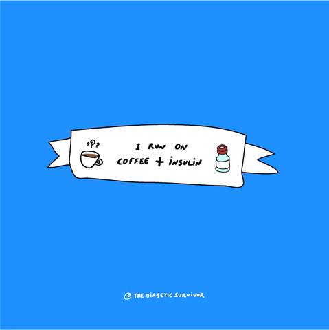 I RUN ON COFFEE + INSULIN