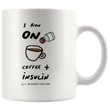 I run on COFFEE + INSULIN 11oz Mug