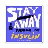 STAY AWAY From My Insulin - Magnet