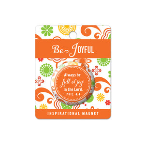 Be Joyful Acrylic Button Magnet. 1.5in X 1.5in. Phillipians 4:4