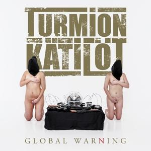 Global Warning on Turmion Kätilöt bändin albumi LP.
