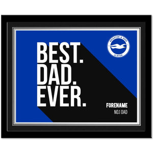 Brighton & Hove Albion FC Best Dad Ever 10 x 8 Photo Framed