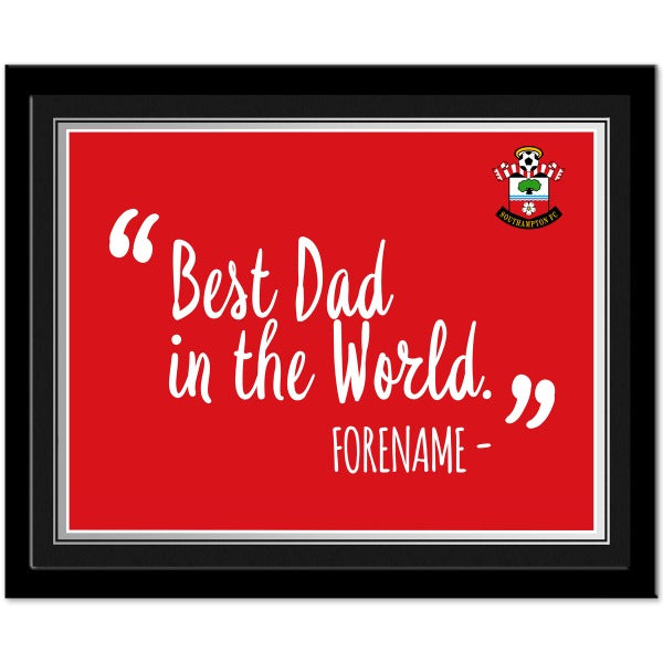 Southampton FC Best Dad In The World 10 x 8 Photo Framed