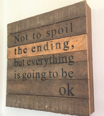 Wood sign - Everything is going to be OK - from Art 2 Heart Gift Shop in Hamel MN
