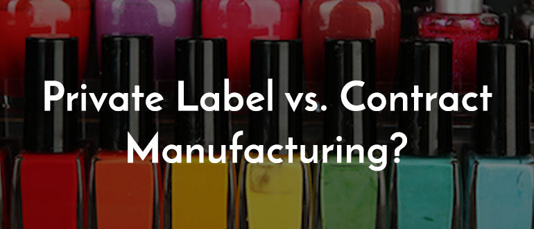 Private Label Cosmetics Line VS. Contract Manufacturing Cosmetics Line