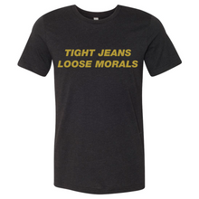 Tight Jeans, Loose Morals Tee