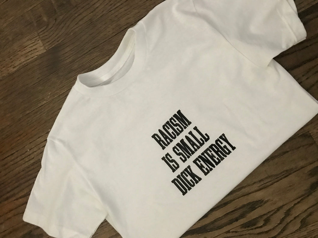 Racism is small D Energy Tee