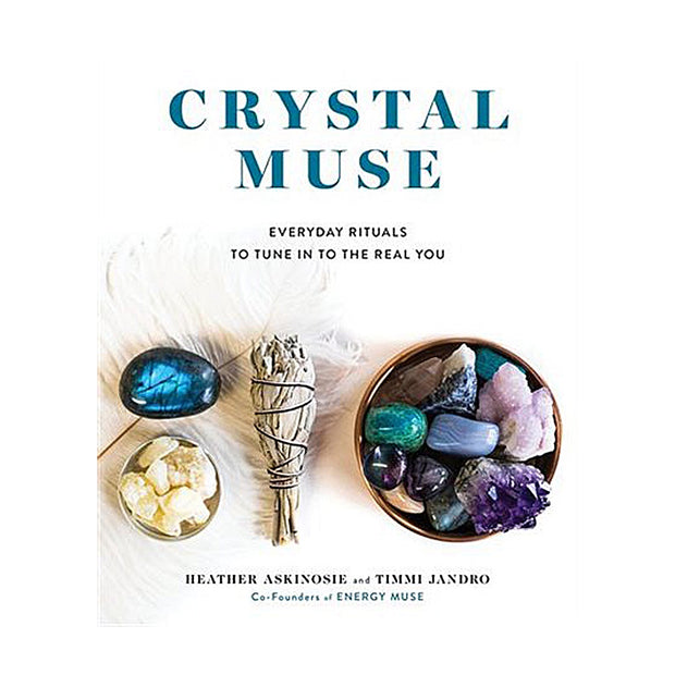 Crystal Muse: Everyday Rituals to Tune into the Real You