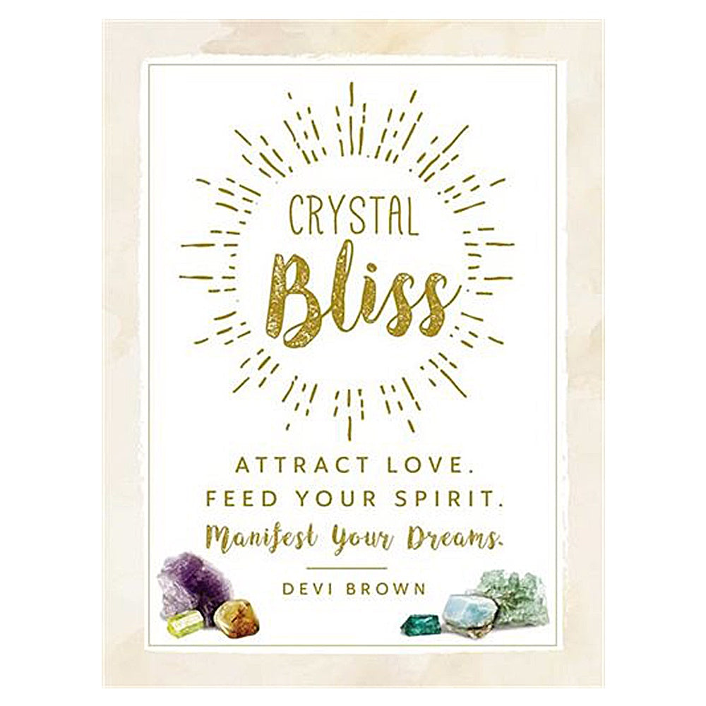 Crystal Bliss: Attract Love. Feed Your Spirit. Manifest Your Dreams