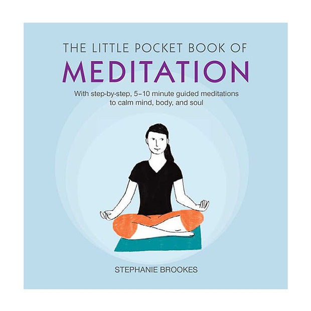 The Little Pocket Book of Meditation: With Step-by-Step, 5-10 Minute Guided Meditations to Calm Mind, Body and Soul