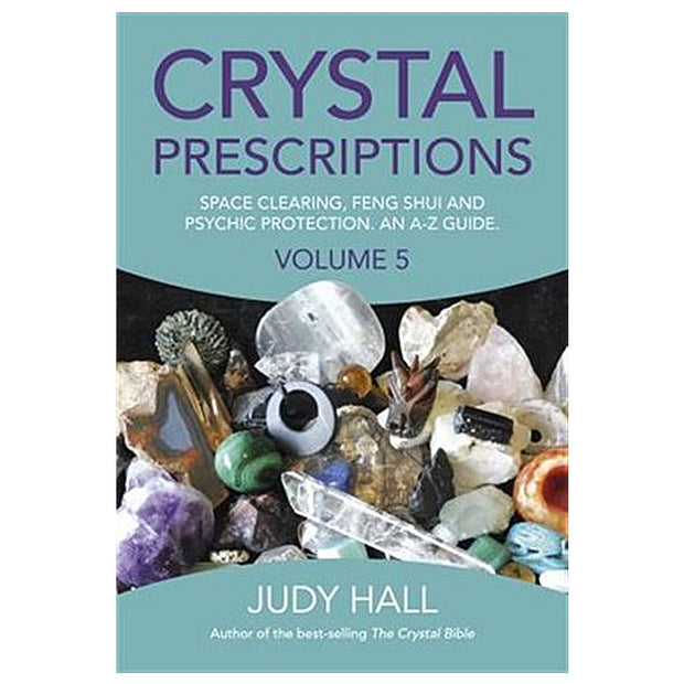 Crystal Prescriptions: Space Clearing, Feng Shui and Psychic Protection. An A-Z guide.
