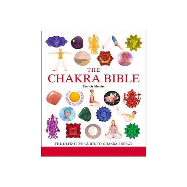 Chakra Bible: The Definitive Guide to Working with Chakras