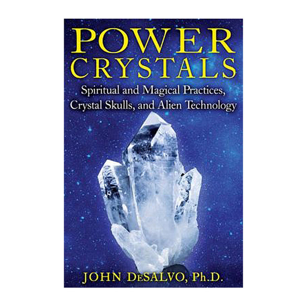 Power Crystals: Spiritual and Magical Practices, Crystal Skulls, and Alien Technology