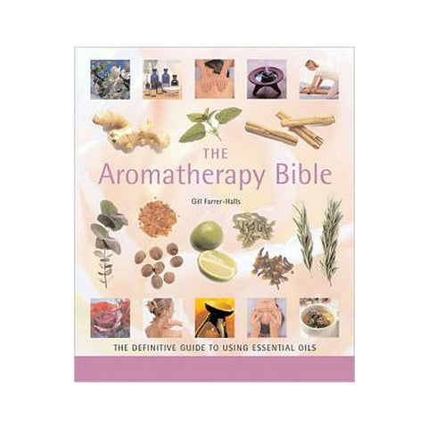 Aromatherapy Bible: The Definitive Guide to Using Essential Oils