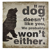If My Dog Doesn't Like You.... Wood Sign