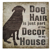 Dog Hair is Part of the Decor Wood Sign