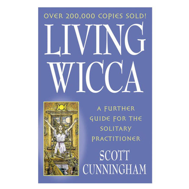 Living Wicca: A Further Guide for the Solitary Practioner