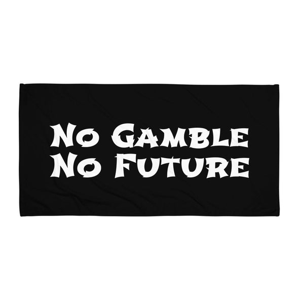No Gamble No Future Towel