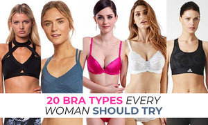 20 BRA TYPES EVERY WOMEN SHOULD TRY ONCE!