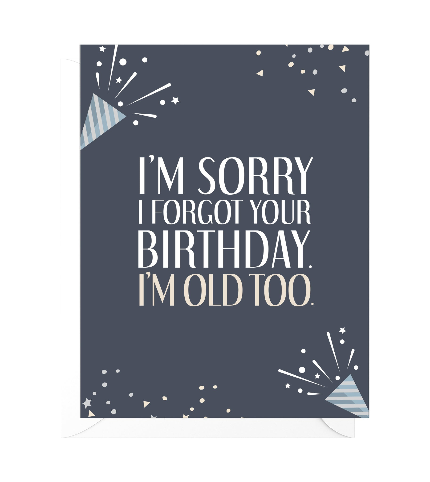 I'm Old Too Funny Belated Birthday Card
