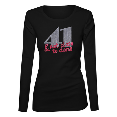 41 And Not Close To Done Bling Ladies Long Sleeve Shirt