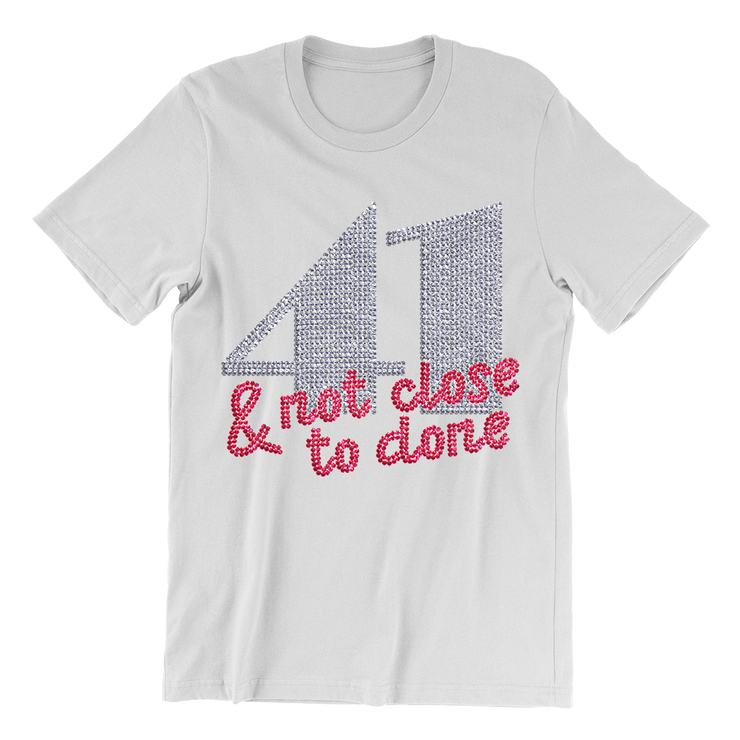 41 & Not Close To Done Rhinestone Unisex Shirt
