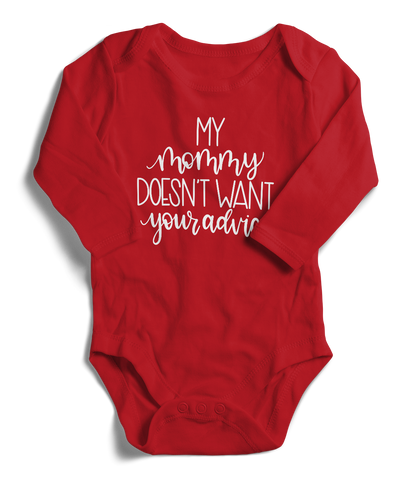 My Mommy Doesn't Want Your Advice Long Sleeve Infant One-Piece