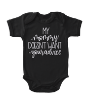 My Mommy Doesn't Want Your Advice Infant One-Piece