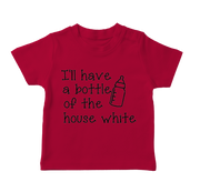 I'll Have A Bottle Of The House White Infant T-Shirt