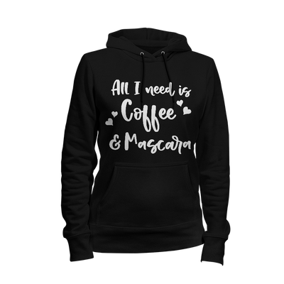 All I Need Is Coffee & Mascara Ladies Hoodie