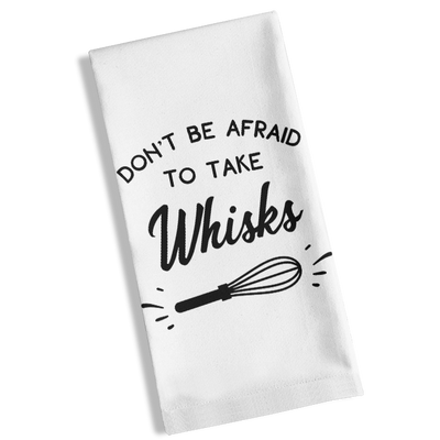 Don't Be Afraid To Take Whisks Kitchen Towel