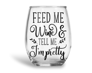 Feed Me Wine & Tell Me I'm Pretty Stemless Wine Glass