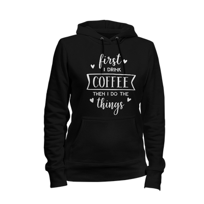 First I Drink Coffee Ladies Hoodie