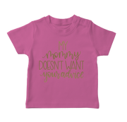 My Mommy Doesn't Want Your Advice Infant T-Shirt