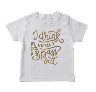 I Drink Until I Pass Out Infant T-Shirt